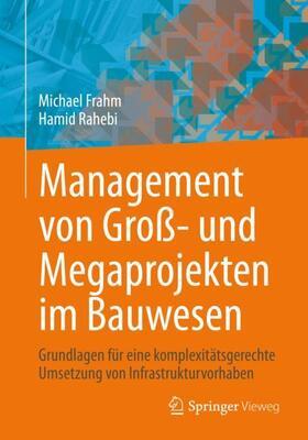 Frahm / Rahebi | Management von Groß- und Megaprojekten im Bauwesen | Buch | sack.de