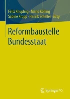 Knüpling / Kölling / Kropp | Reformbaustelle Bundesstaat | Buch | sack.de