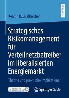 Eiselbrecher | Strategisches Risikomanagement für Verteilnetzbetreiber im liberalisierten Energiemarkt | Buch | sack.de