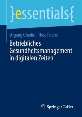 Peters / Ghadiri   Betriebliches Gesundheitsmanagement in digitalen Zeiten   Buch   sack.de