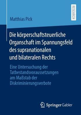 Pick   Die körperschaftsteuerliche Organschaft im Spannungsfeld des supranationalen und bilateralen Rechts   Buch   sack.de