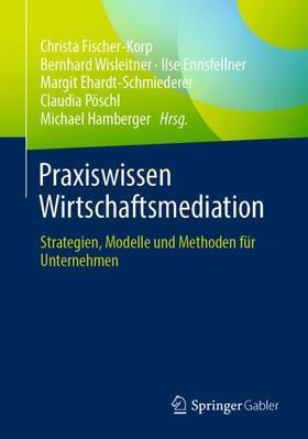 Fischer-Korp / Wisleitner / Ennsfellner | Praxiswissen Wirtschaftsmediation | Buch | sack.de