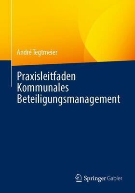 Tegtmeier   Praxisleitfaden Kommunales Beteiligungsmanagement   Buch   sack.de