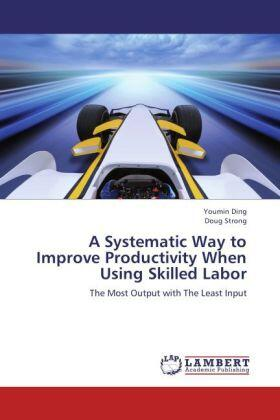 Ding / Strong | A Systematic Way to Improve Productivity When Using Skilled Labor | Buch | sack.de