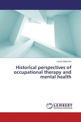 Historical perspectives of occupational therapy and mental health | Buch | sack.de