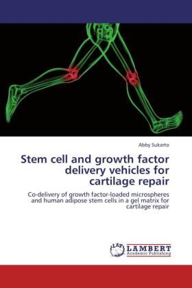 Sukarto | Stem cell and growth factor delivery vehicles for cartilage repair | Buch | sack.de