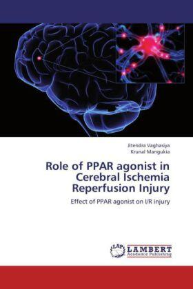 Vaghasiya / Mangukia | Role of PPAR agonist in Cerebral Ischemia Reperfusion Injury | Buch | sack.de