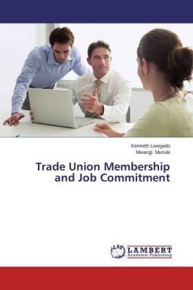 Lwegado / Muriuki   Trade Union Membership and Job Commitment   Buch   sack.de