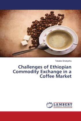 Sinatyehu | Challenges of Ethiopian Commodity Exchange in a Coffee Market | Buch | sack.de
