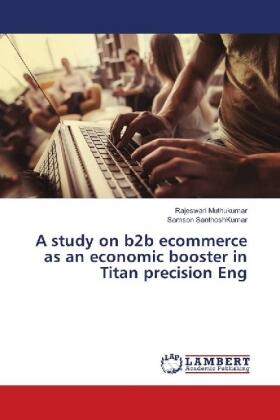 Muthukumar / SanthoshKumar | A study on b2b ecommerce as an economic booster in Titan precision Eng | Buch | sack.de