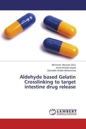 Sayad / Shaikh Mohammad / Mouzam   Aldehyde based Gelatin Crosslinking to target intestine drug release   Buch   sack.de