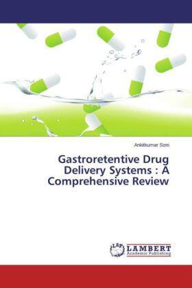 Gastroretentive Drug Delivery Systems : A Comprehensive Review | Buch | sack.de