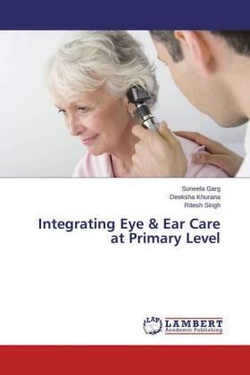 Garg / Khurana / Singh | Integrating Eye & Ear Care at Primary Level | Buch | sack.de