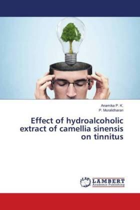 Effect of hydroalcoholic extract of camellia sinensis on tinnitus | Buch | sack.de