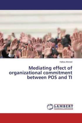 Ahmed | Mediating effect of organizational commitment between POS and TI | Buch | sack.de