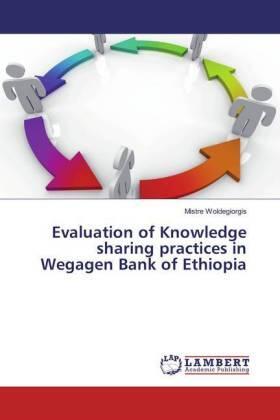 Woldegiorgis   Evaluation of Knowledge sharing practices in Wegagen Bank of Ethiopia   Buch   sack.de