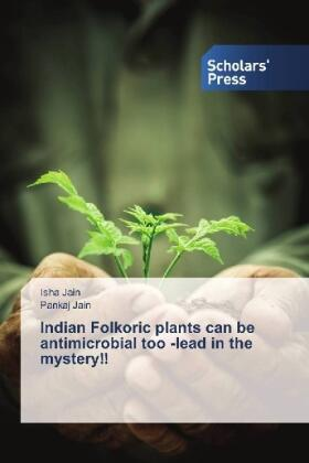Jain / Jain | Indian Folkoric plants can be antimicrobial too -lead in the mystery!! | Buch | sack.de