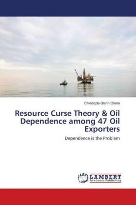 Okoro   Resource Curse Theory & Oil Dependence among 47 Oil Exporters   Buch   sack.de