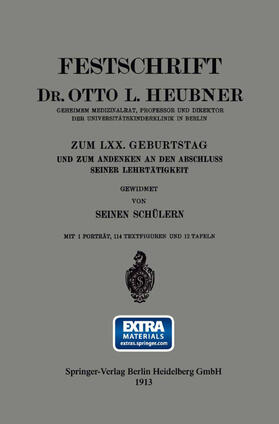 Heubner   Festschrift Dr. Otto L. Heubner, Geheimem Medizinalrat, Professor und Direktor der Universitätskinderklinik in Berlin, zum LXX. Geburtstag und zum Andenken an den Abschluss Seiner Lehrtätigkeit   Buch   sack.de