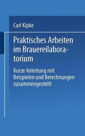 Kipke | Praktisches Arbeiten im Brauereilaboratorium | Buch | sack.de
