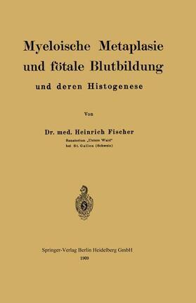 Fischer | Myeloische Metaplasie und fötale Blutbildung und deren Histogenese | Buch | sack.de