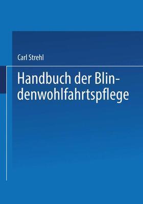 Strehl | Handbuch der Blindenwohlfahrtspflege | Buch | sack.de