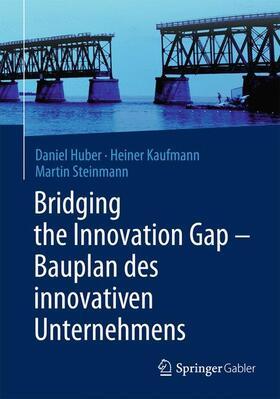 Huber / Kaufmann / Steinmann | Bridging the Innovation Gap - Bauplan des innovativen Unternehmens | Buch | sack.de