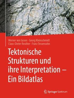 Tessensohn / Kleinschmidt / von Gosen | Tektonische Strukturen und ihre Interpretation - Ein Bildatlas | Buch | sack.de