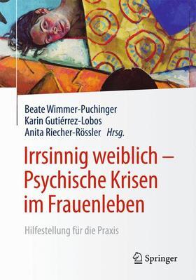 Wimmer-Puchinger / Riecher-Rössler / Gutierrez-Lobos   Irrsinnig weiblich - Psychische Krisen im Frauenleben   Buch   sack.de