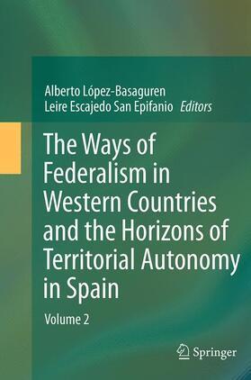 López - Basaguren / Escajedo San Epifanio   The Ways of Federalism in Western Countries and the Horizons of Territorial Autonomy in Spain   Buch   sack.de