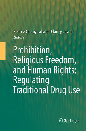 Labate / Cavnar | Prohibition, Religious Freedom, and Human Rights: Regulating Traditional Drug Use | Buch | sack.de