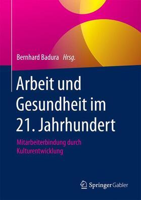 Badura | Arbeit und Gesundheit im 21. Jahrhundert | Buch | sack.de