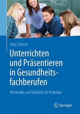 Schmal | Unterrichten und Präsentieren in Gesundheitsfachberufen | Buch | sack.de