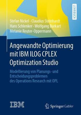 Nickel / Steinhardt / Schlenker | Angewandte Optimierung mit IBM ILOG CPLEX Optimization Studio | Buch | sack.de