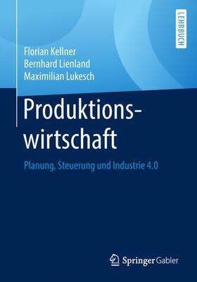 Kellner / Lienland / Lukesch | Produktionswirtschaft | Buch | Sack Fachmedien