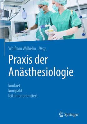 Wilhelm | Praxis der Anästhesiologie | Buch | sack.de