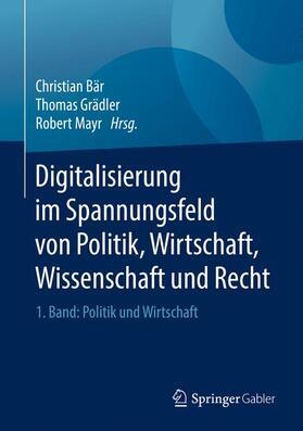 Bär / Grädler / Mayr | Digitalisierung im Spannungsfeld von Politik, Wirtschaft, Wissenschaft und Recht | Buch | sack.de