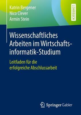 Bergener / Clever / Stein | Wissenschaftliches Arbeiten im Wirtschaftsinformatik-Studium | Buch