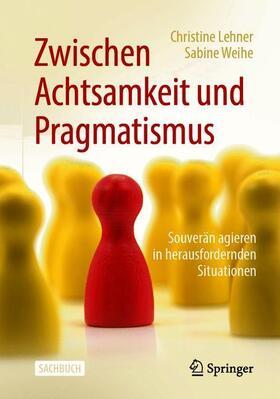 Lehner / Weihe   Zwischen Achtsamkeit und Pragmatismus   Buch   sack.de
