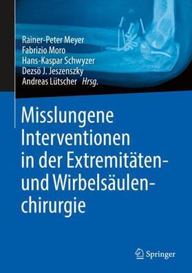 Meyer / Moro / Schwyzer | Misslungene Interventionen in der Extremitäten- und Wirbelsäulenchirurgie | Buch | sack.de