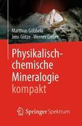 Göbbels / Götze / Lieber |  Physikalisch-chemische Mineralogie kompakt | Buch |  Sack Fachmedien