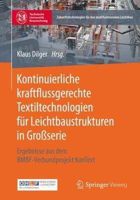 Dilger | Kontinuierliche kraftflussgerechte Textiltechnologien für Leichtbaustrukturen in Großserie | Buch | sack.de