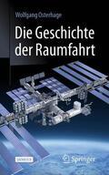 Osterhage |  Die Geschichte der Raumfahrt | Buch |  Sack Fachmedien