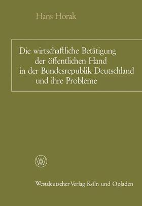 Horak | Die wirtschaftliche Betätigung der öffentlichen Hand in der Bundesrepublik Deutschland und ihre Probleme | Buch | sack.de
