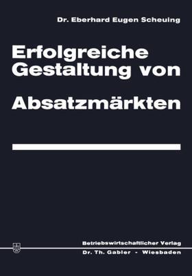 Scheuing | Erfolgreiche Gestaltung von Absatzmärkten | Buch | sack.de