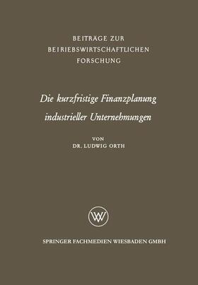 Orth | Die kurzfristige Finanzplanung industrieller Unternehmungen | Buch | sack.de