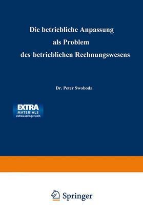 Swoboda | Die betriebliche Anpassung als Problem des betrieblichen Rechnungswesens | Buch | sack.de