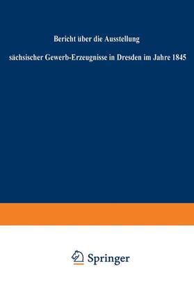 Regierung | Bericht über die Ausstellung sächsischer Gewerb-Erzeugnisse in Dresden im Jahre 1845 | Buch | sack.de