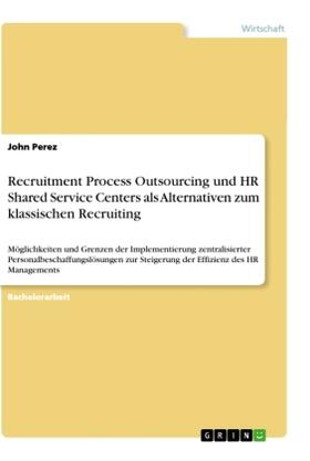 Recruitment Process Outsourcing und HR Shared Service Centers als Alternativen zum klassischen Recruiting | Buch | sack.de