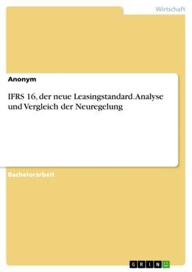 IFRS 16, der neue Leasingstandard. Analyse und Vergleich der Neuregelung | Buch | sack.de